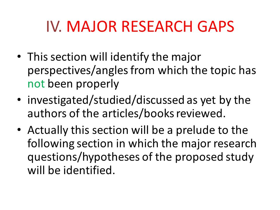 IV. MAJOR RESEARCH GAPS This section will identify the major perspectives/angles from which the topic has not been properly.
