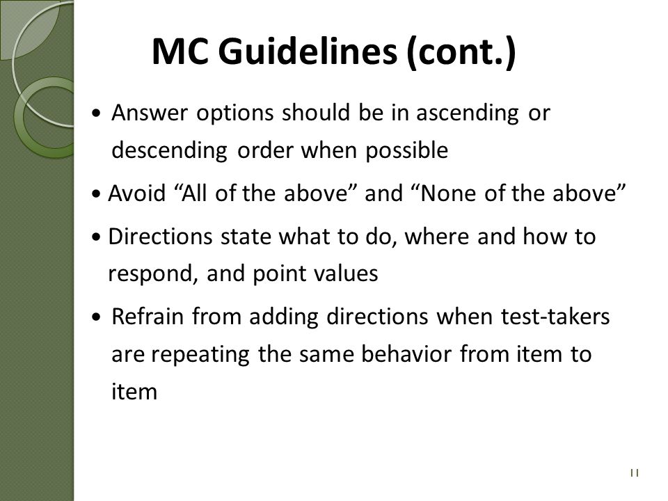 MC Guidelines (cont.) Answer options should be in ascending or descending order when possible. Avoid All of the above and None of the above