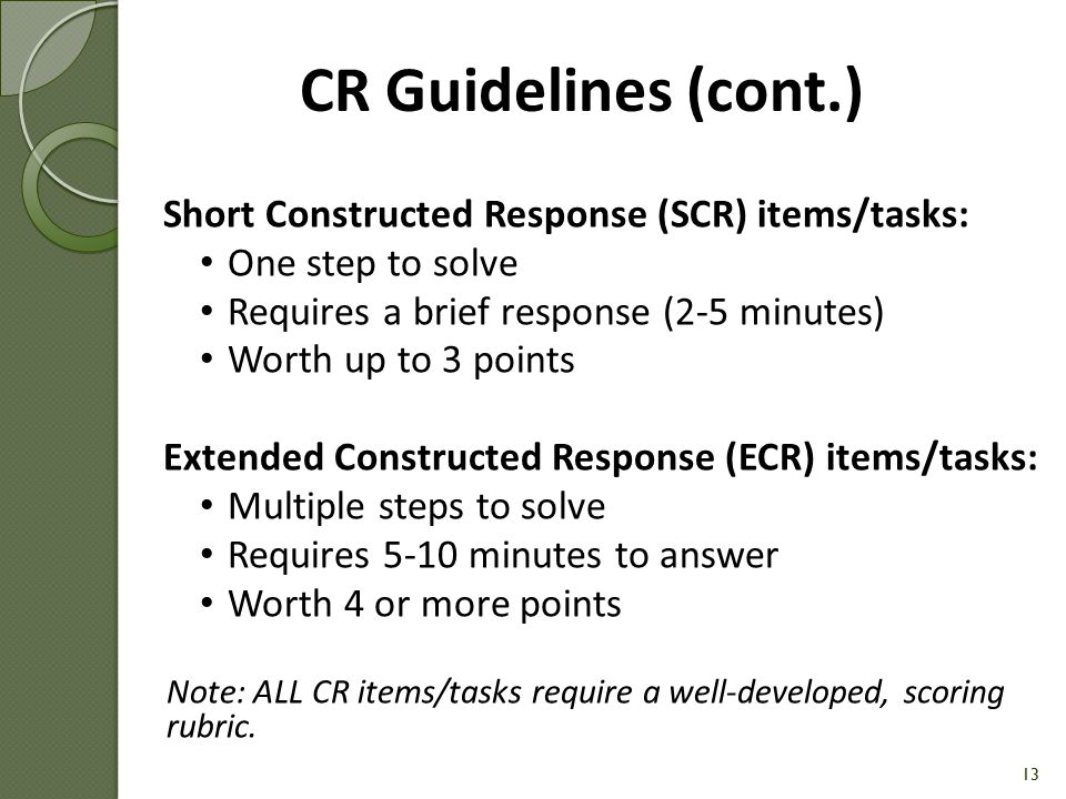 CR Guidelines (cont.) Short Constructed Response (SCR) items/tasks: