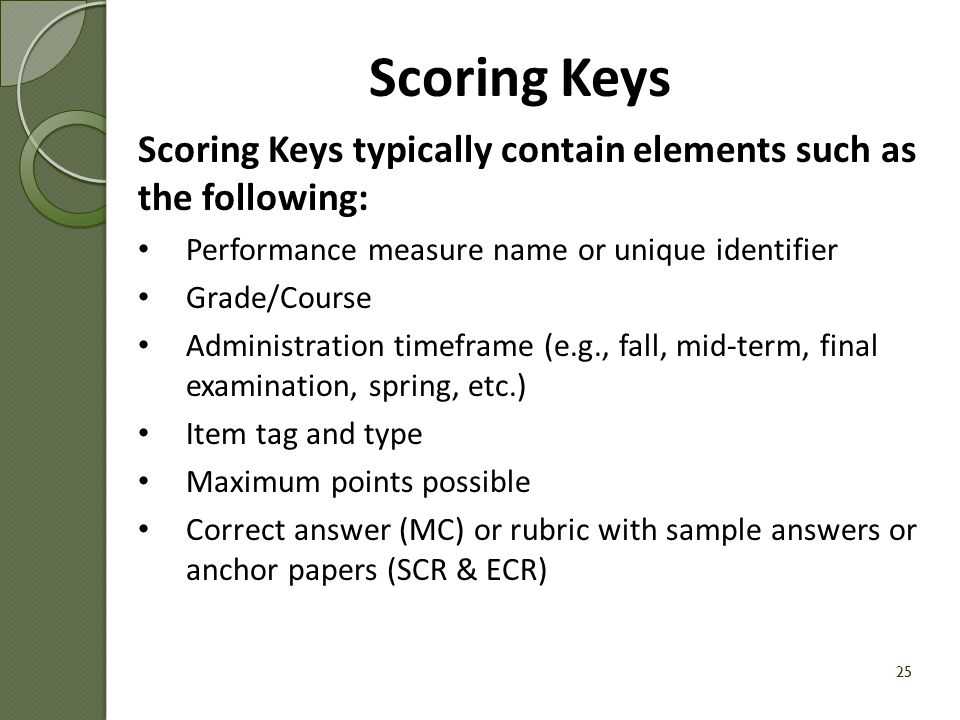 Scoring Keys Scoring Keys typically contain elements such as the following: Performance measure name or unique identifier.
