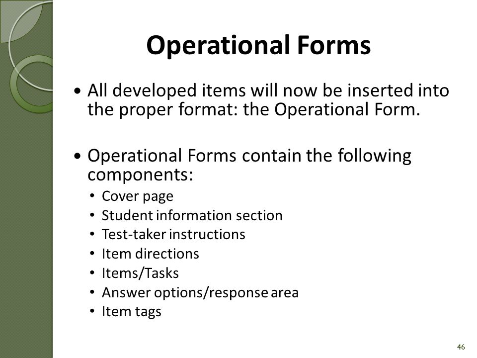 Operational Forms All developed items will now be inserted into the proper format: the Operational Form.