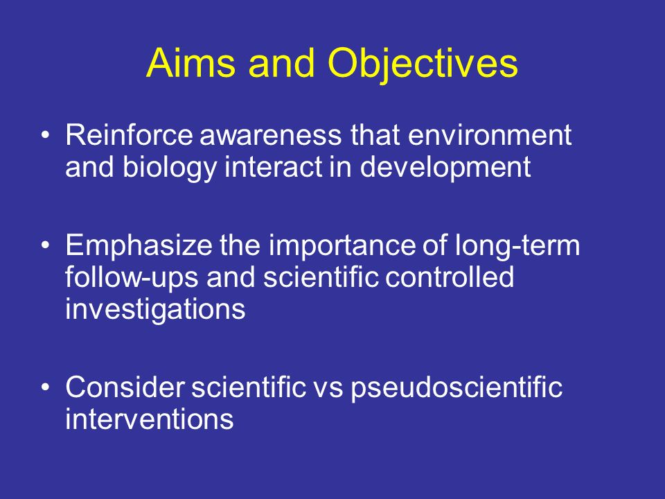 Aims and Objectives Reinforce awareness that environment and biology interact in development.
