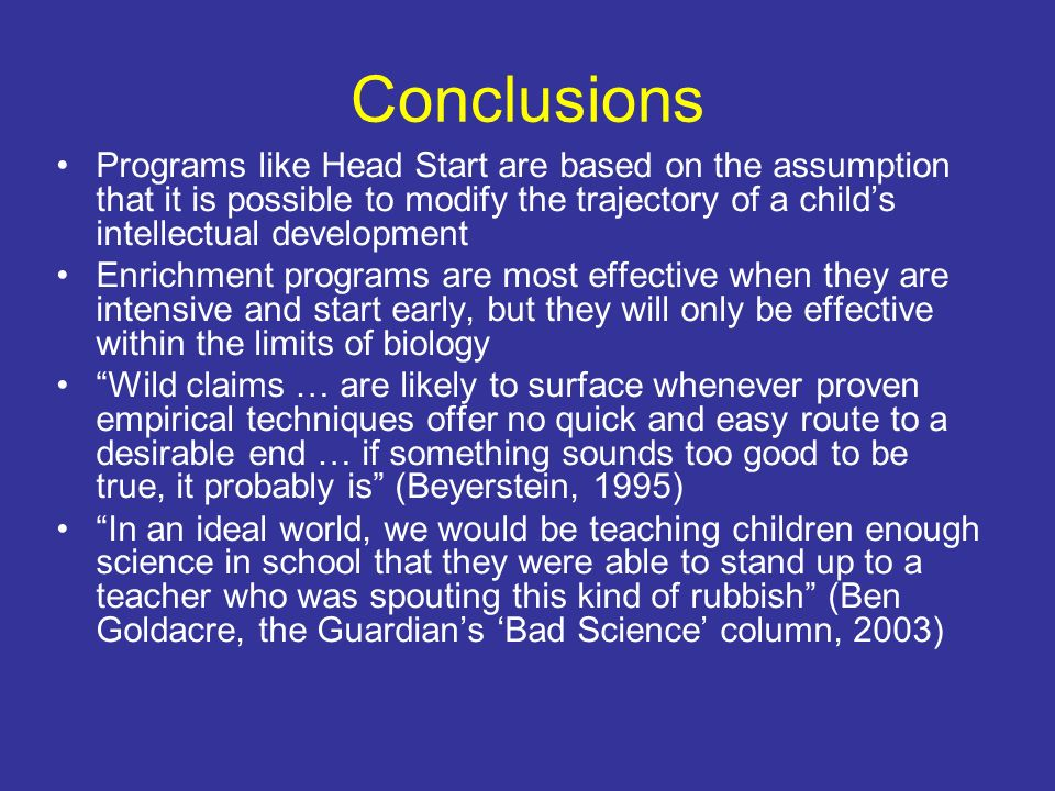 ConclusionsPrograms like Head Start are based on the assumption that it is possible to modify the trajectory of a child's intellectual development.