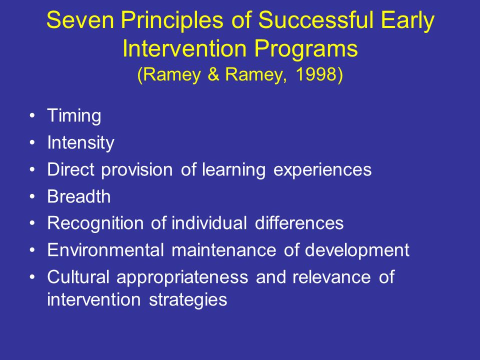Seven Principles of Successful Early Intervention Programs (Ramey & Ramey, 1998)