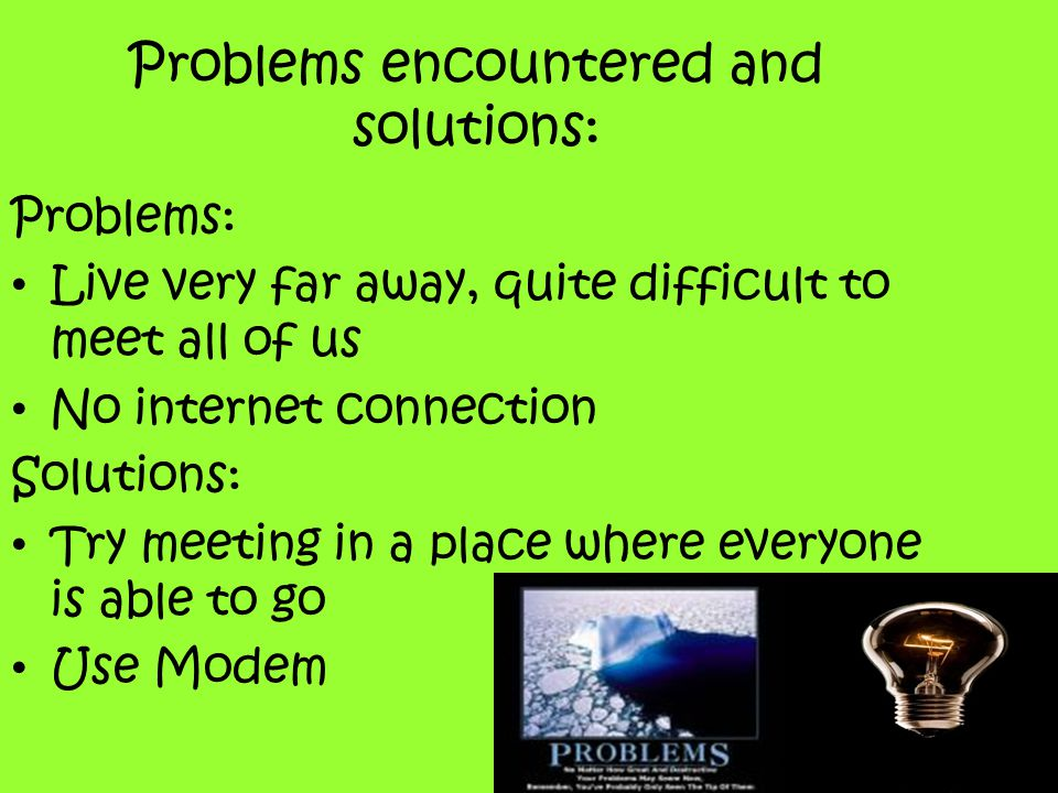 Problems encountered and solutions: