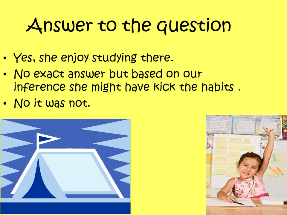 Answer to the question Yes, she enjoy studying there.