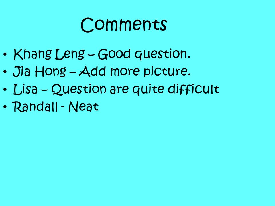 Comments Khang Leng – Good question. Jia Hong – Add more picture.