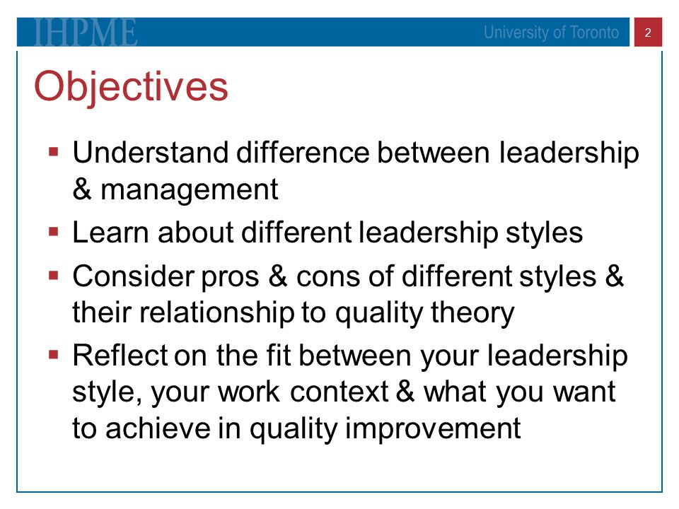 Objectives Understand difference between leadership & management