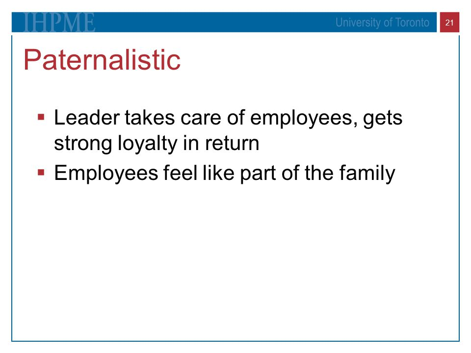 Paternalistic Leader takes care of employees, gets strong loyalty in return.