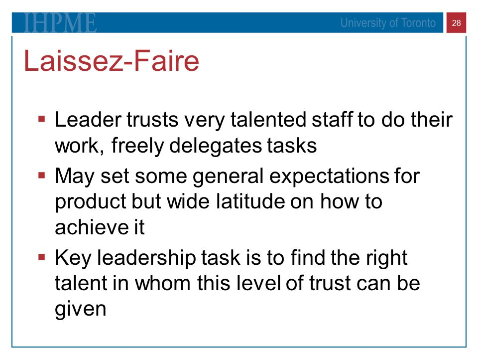 Laissez-Faire Leader trusts very talented staff to do their work, freely delegates tasks.