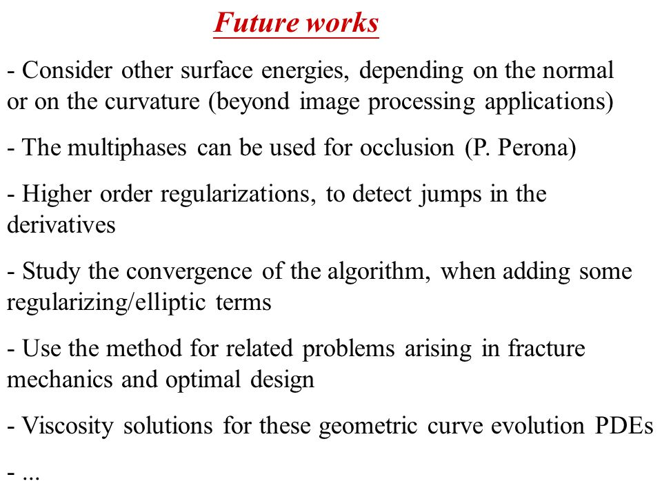 Future works - Consider other surface energies, depending on the normal or on the curvature (beyond image processing applications)