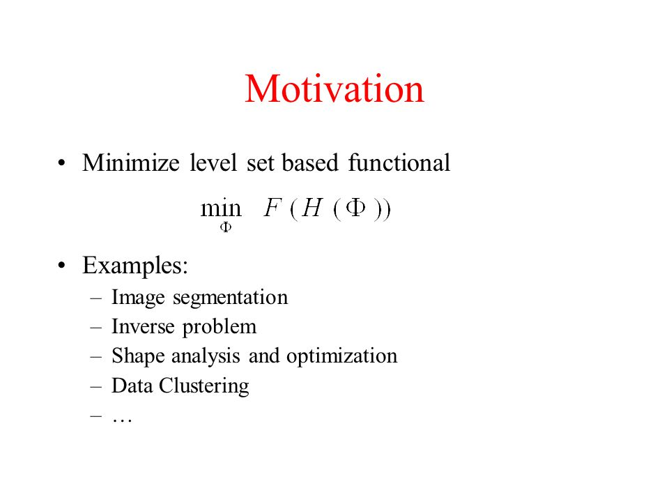 Motivation Minimize level set based functional Examples: