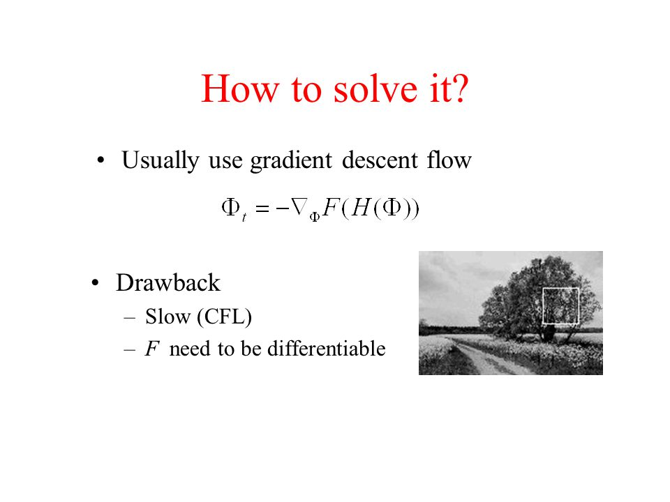 How to solve it Usually use gradient descent flow Drawback Slow (CFL)