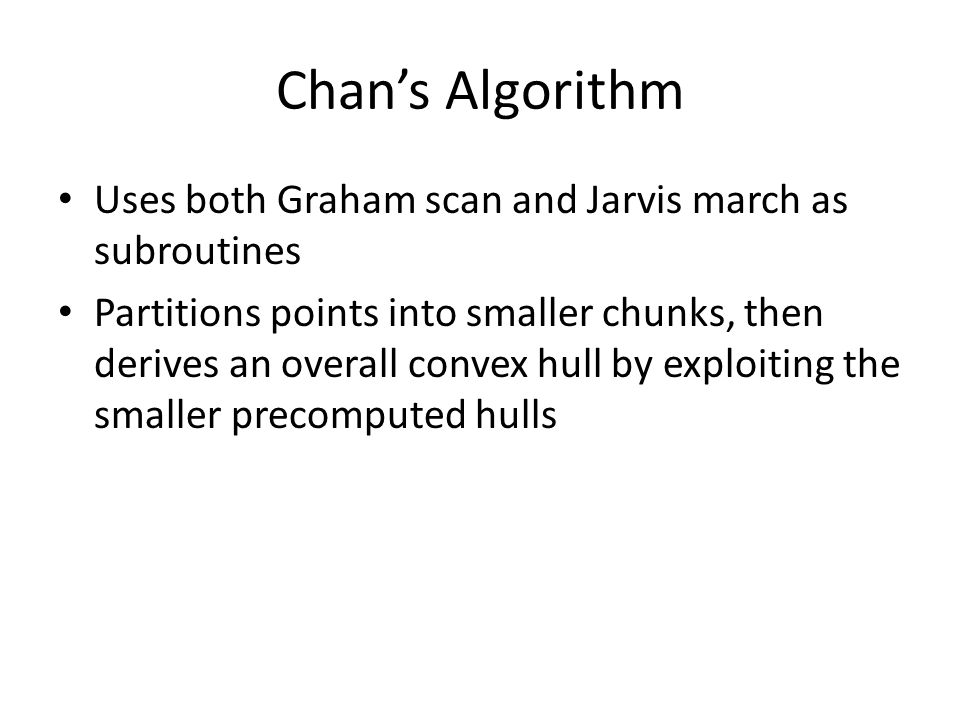 Chan's Algorithm Uses both Graham scan and Jarvis march as subroutines
