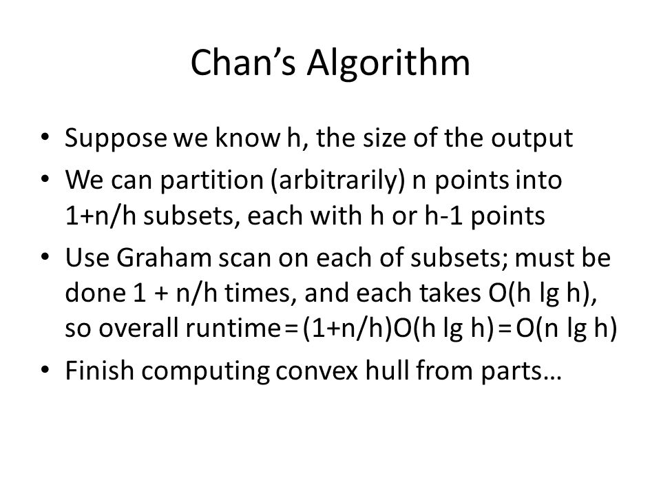 Chan's Algorithm Suppose we know h, the size of the output