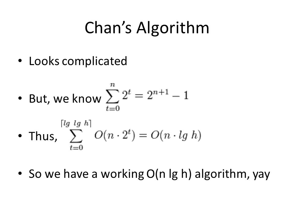 Chan's Algorithm Looks complicated But, we know Thus,