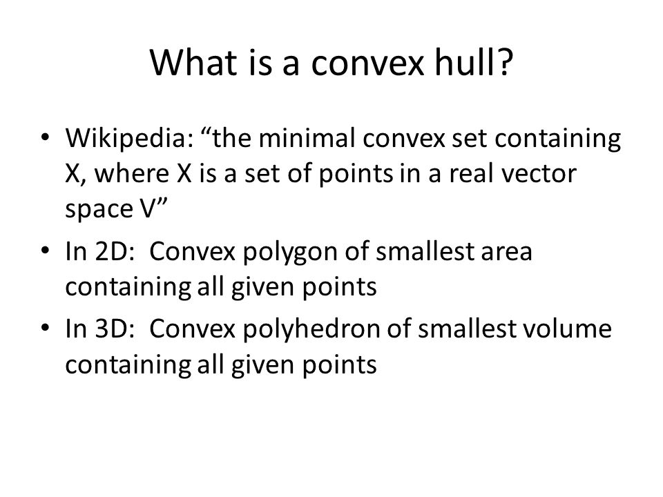 What is a convex hull Wikipedia: the minimal convex set containing X, where X is a set of points in a real vector space V