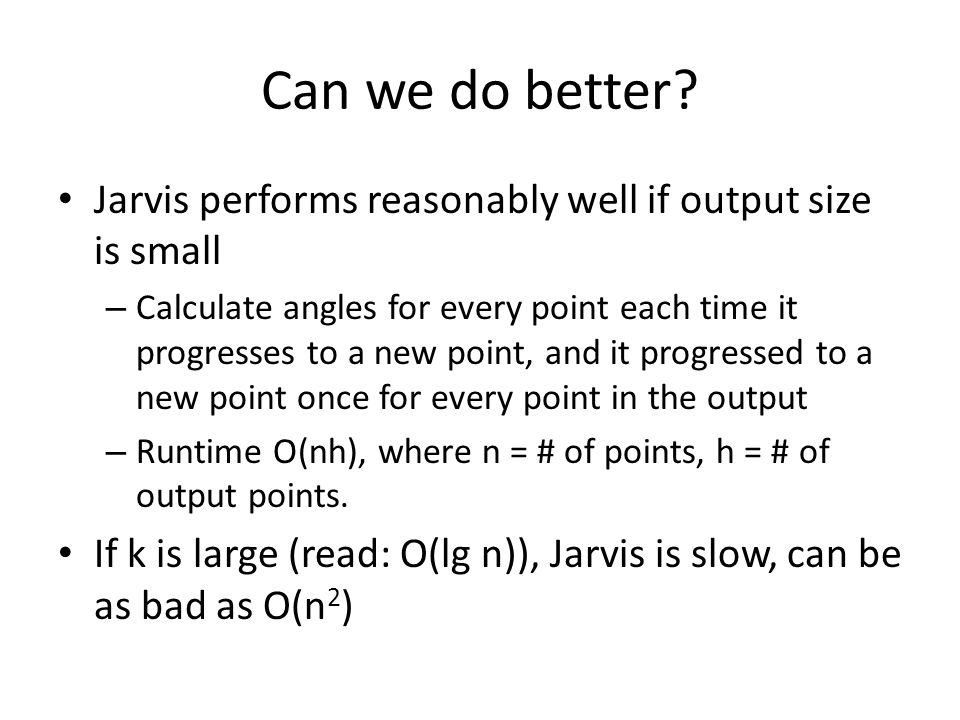 Can we do better Jarvis performs reasonably well if output size is small.