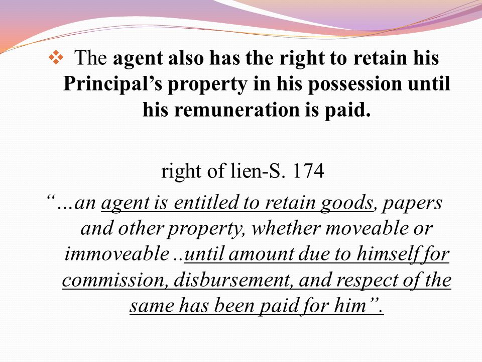 The agent also has the right to retain his Principal's property in his possession until his remuneration is paid.