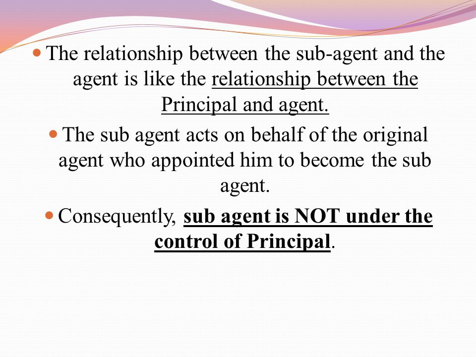 Consequently, sub agent is NOT under the control of Principal.