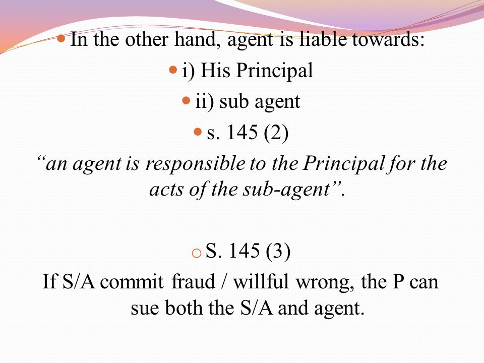 In the other hand, agent is liable towards: