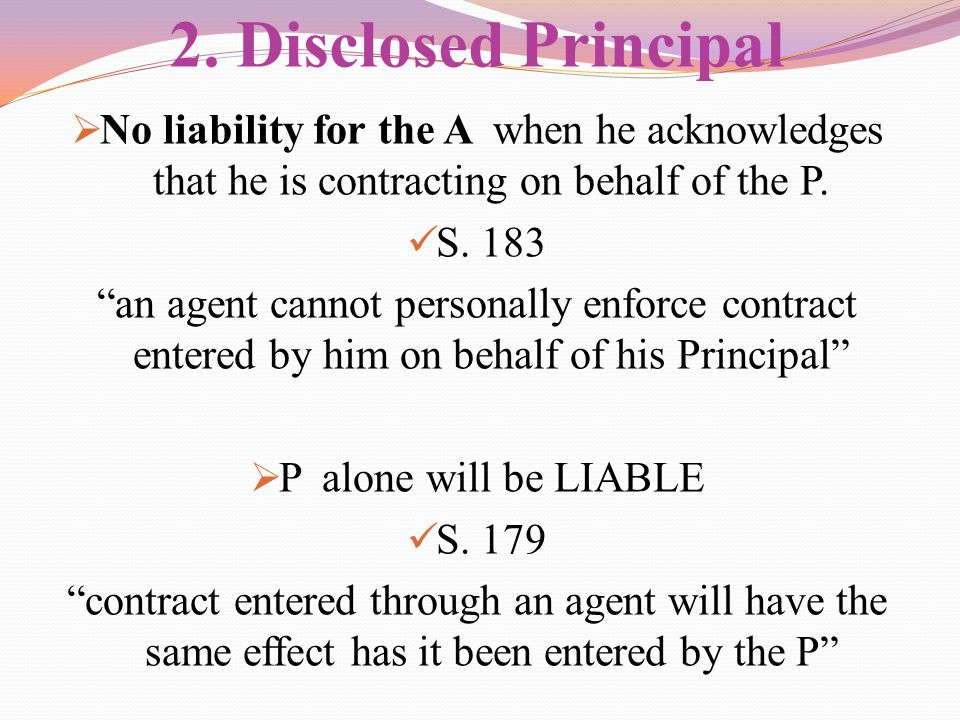 2. Disclosed Principal No liability for the A when he acknowledges that he is contracting on behalf of the P.