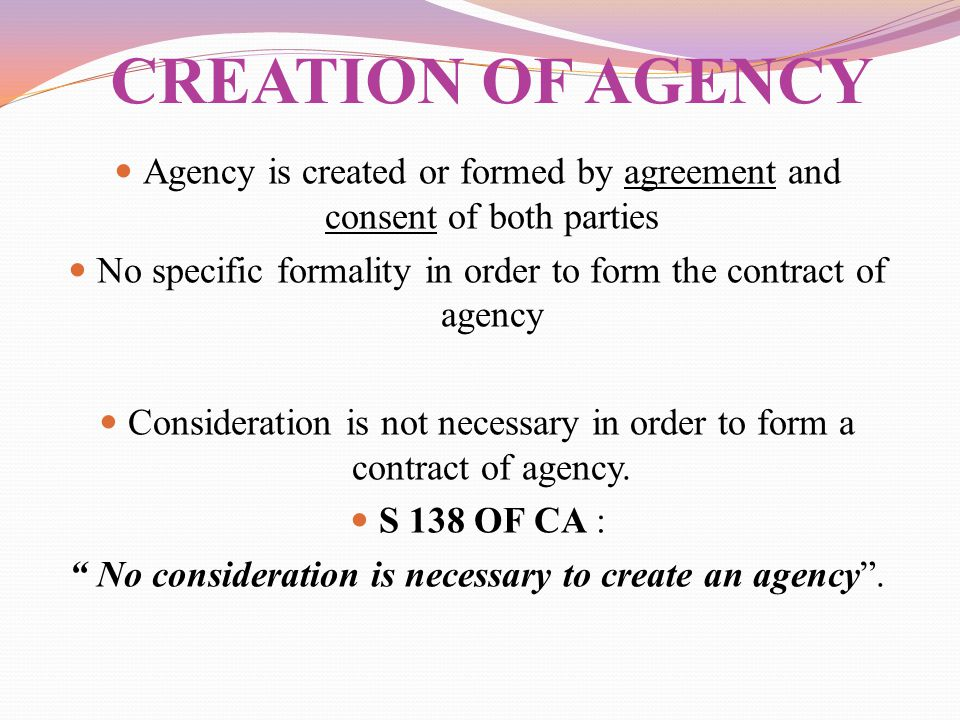 CREATION OF AGENCY Agency is created or formed by agreement and consent of both parties.