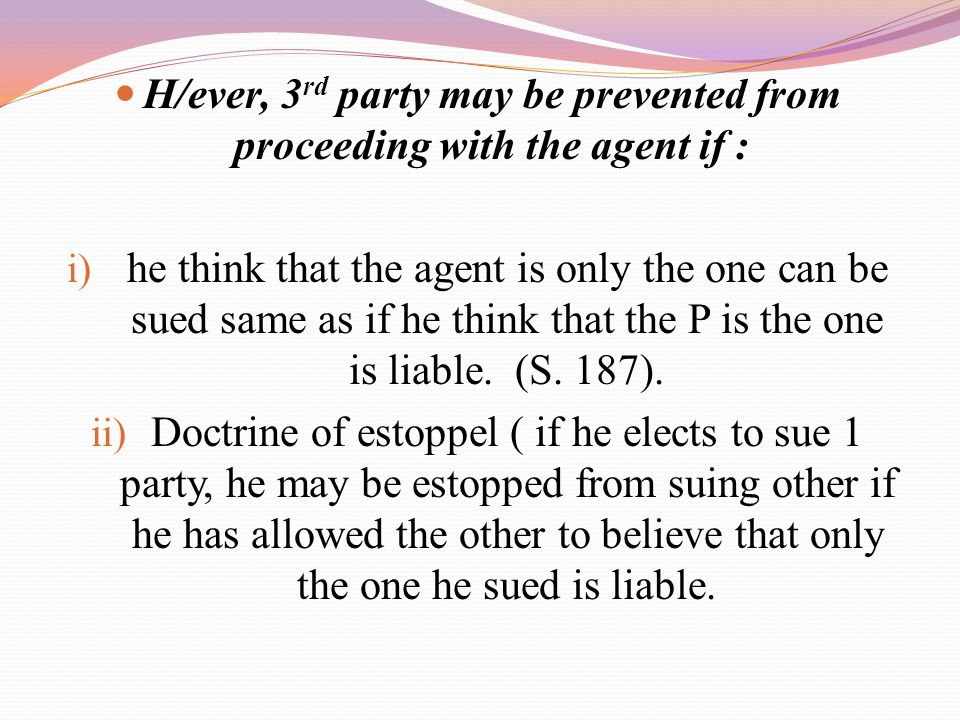 H/ever, 3rd party may be prevented from proceeding with the agent if :