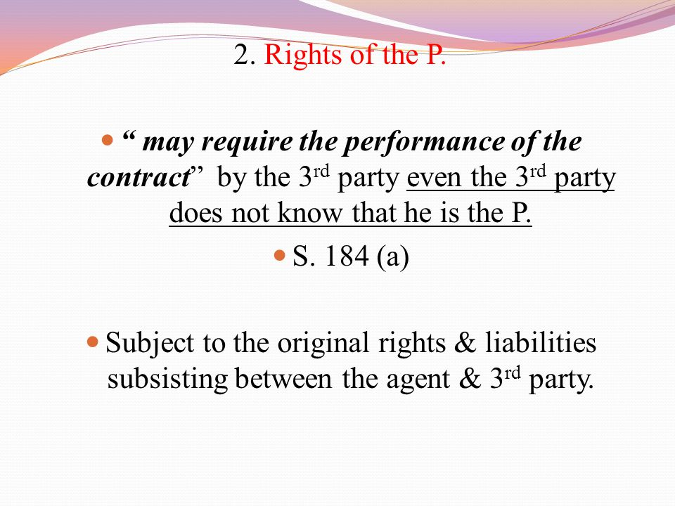 2. Rights of the P. may require the performance of the contract by the 3rd party even the 3rd party does not know that he is the P.