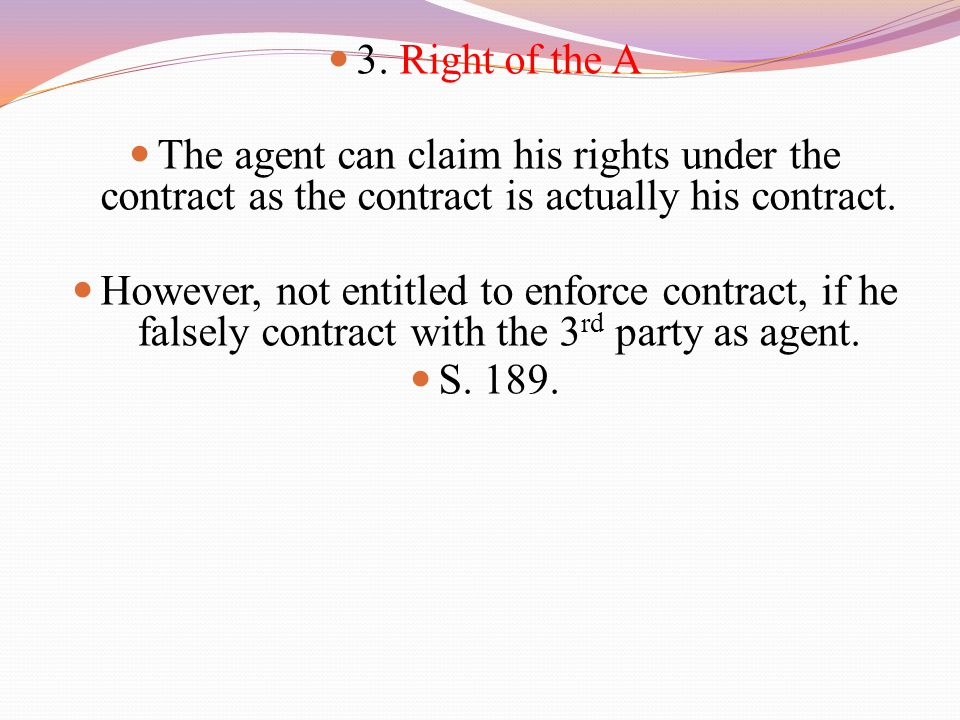 3. Right of the A The agent can claim his rights under the contract as the contract is actually his contract.