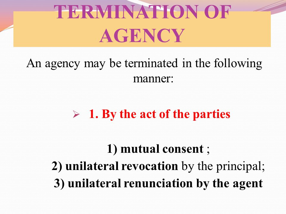 1. By the act of the parties 3) unilateral renunciation by the agent