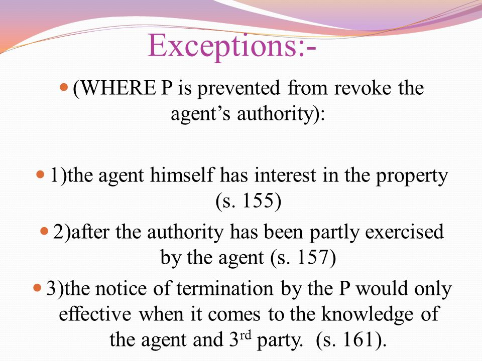Exceptions:- (WHERE P is prevented from revoke the agent's authority):