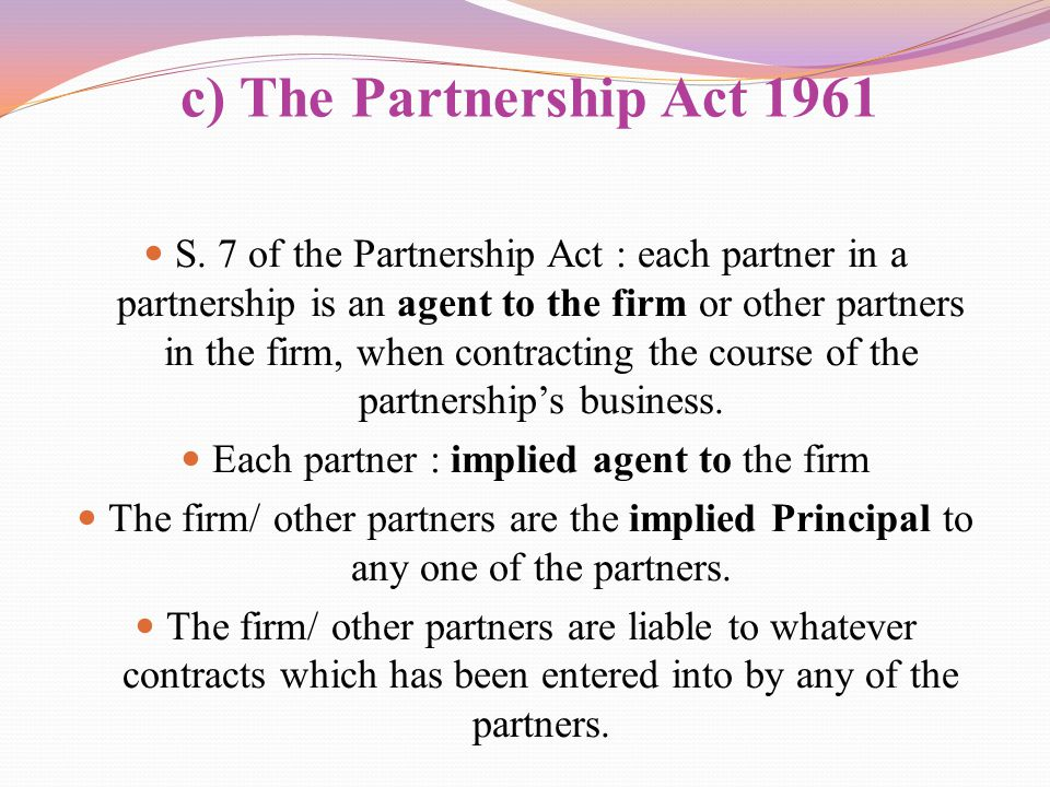 Each partner : implied agent to the firm
