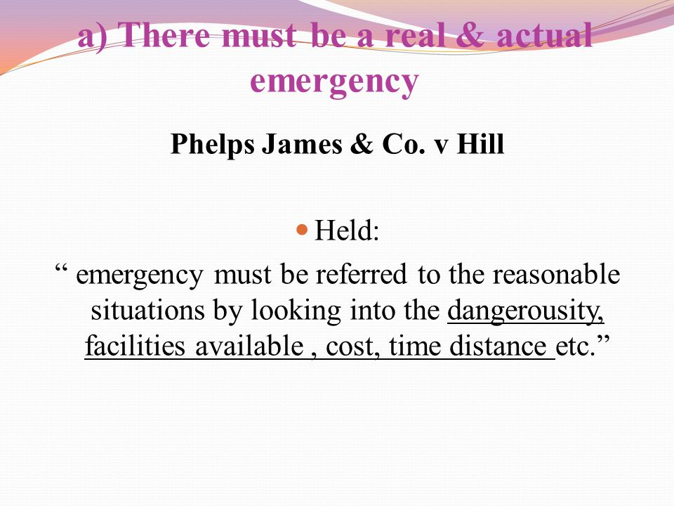 a) There must be a real & actual emergency