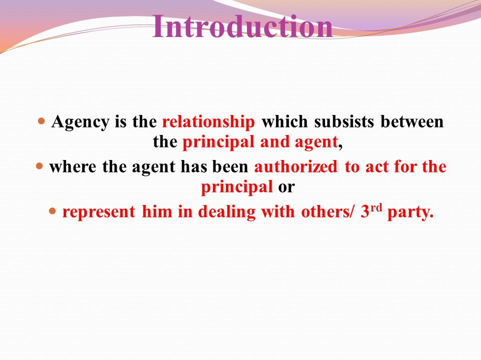 Introduction Agency is the relationship which subsists between the principal and agent,