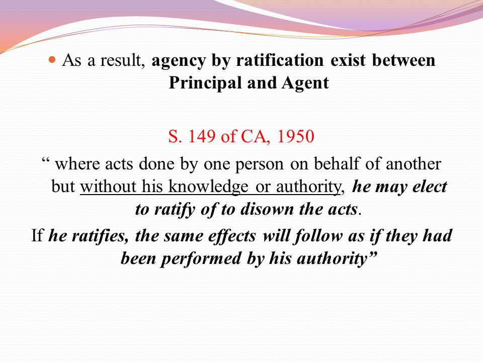As a result, agency by ratification exist between Principal and Agent