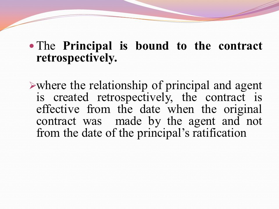 The Principal is bound to the contract retrospectively.