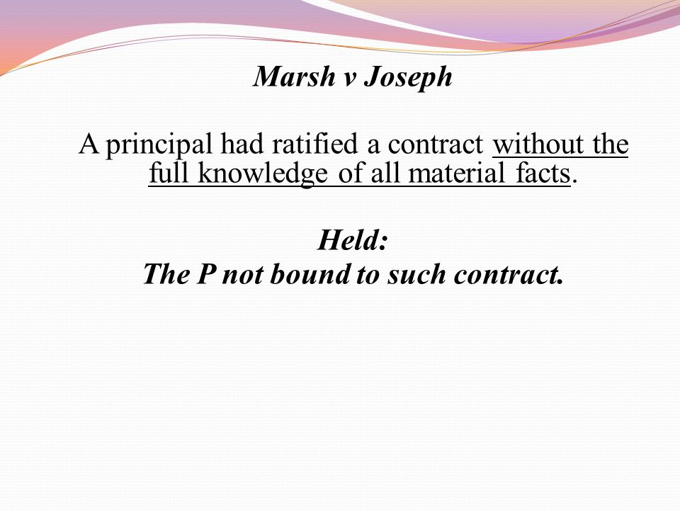 Marsh v Joseph A principal had ratified a contract without the full knowledge of all material facts.