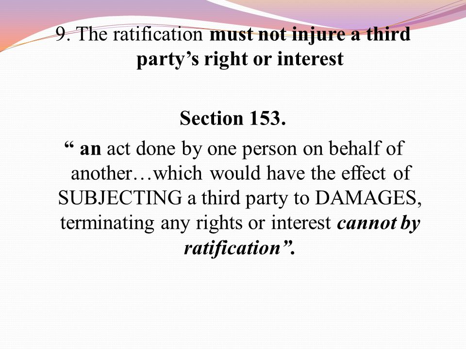 9. The ratification must not injure a third party's right or interest Section 153.