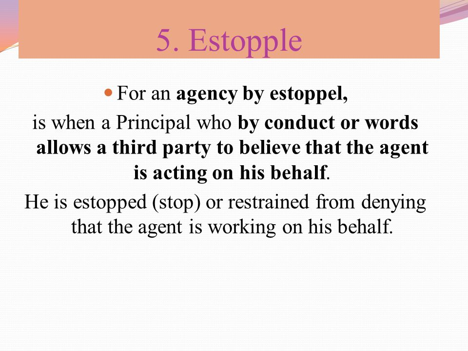 For an agency by estoppel,