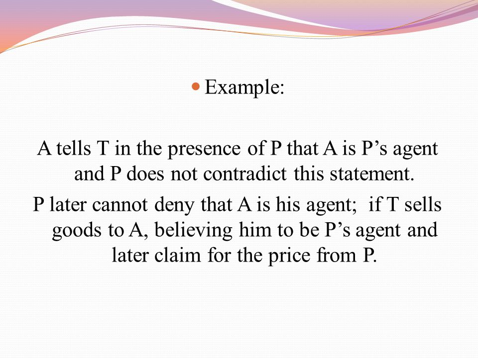 Example: A tells T in the presence of P that A is P's agent and P does not contradict this statement.