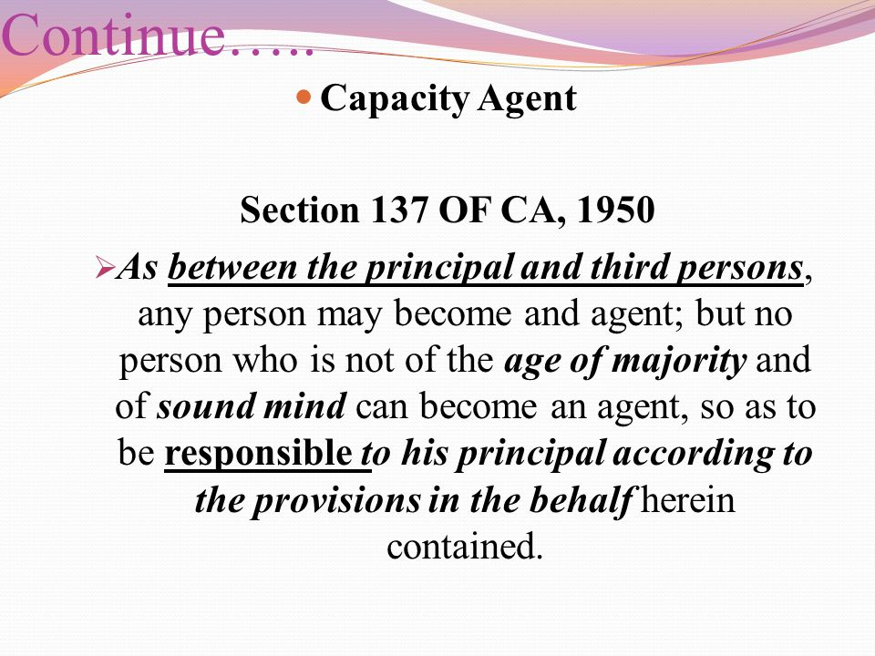 Continue….. Capacity Agent Section 137 OF CA, 1950