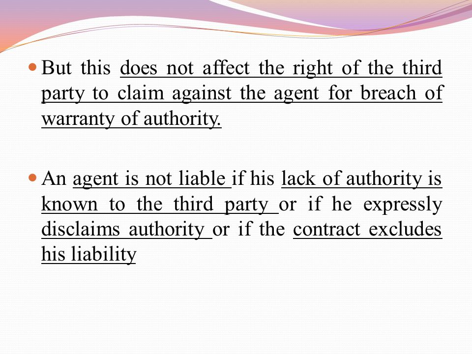 But this does not affect the right of the third party to claim against the agent for breach of warranty of authority.