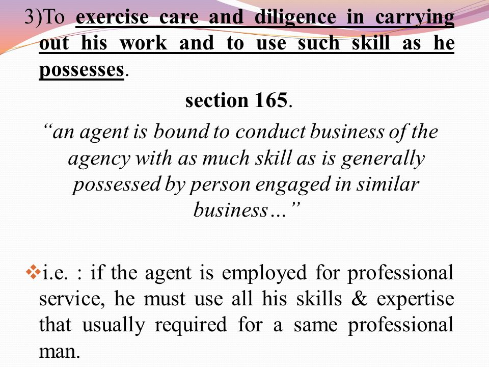 3)To exercise care and diligence in carrying out his work and to use such skill as he possesses.