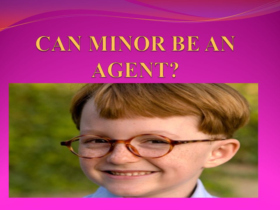 CAN MINOR BE AN AGENT