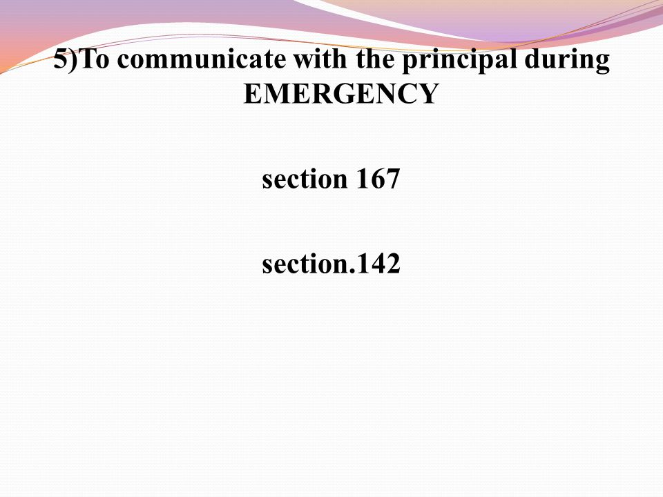 5)To communicate with the principal during EMERGENCY