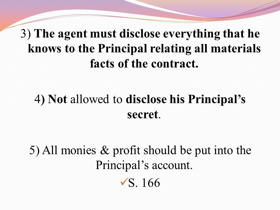 4) Not allowed to disclose his Principal's secret.