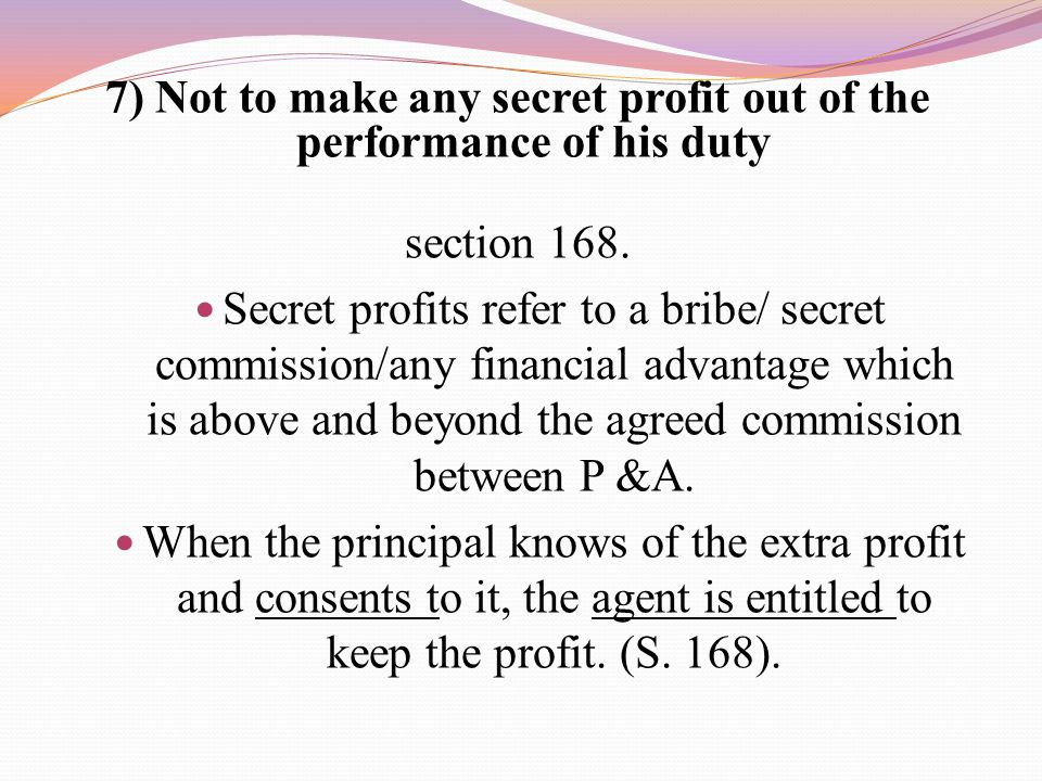 7) Not to make any secret profit out of the performance of his duty
