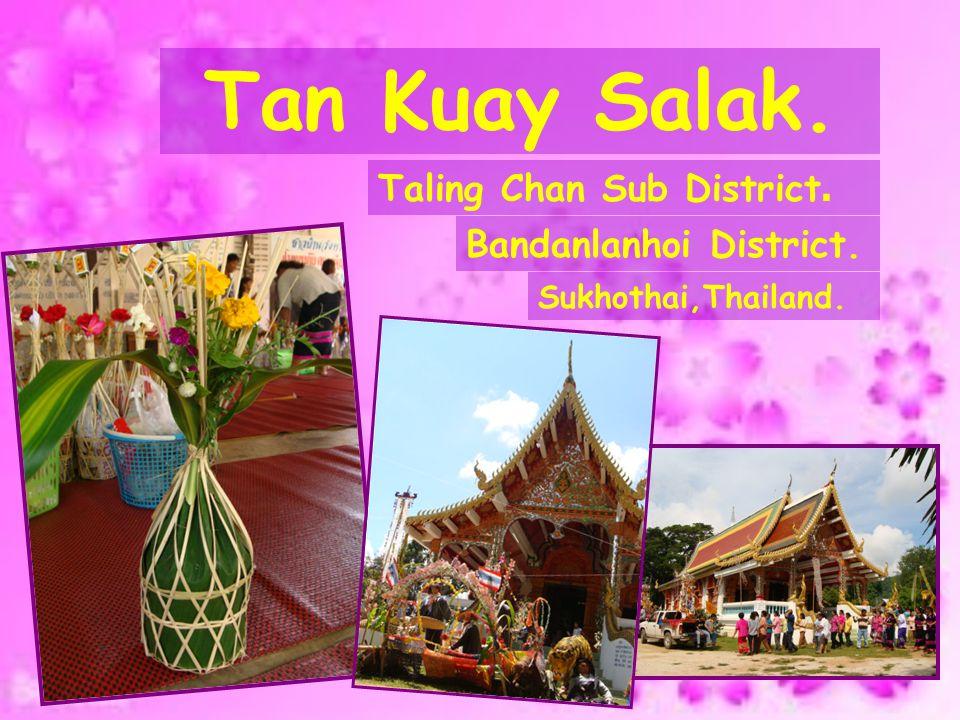 Tan Kuay Salak. Taling Chan Sub District. Bandanlanhoi District.