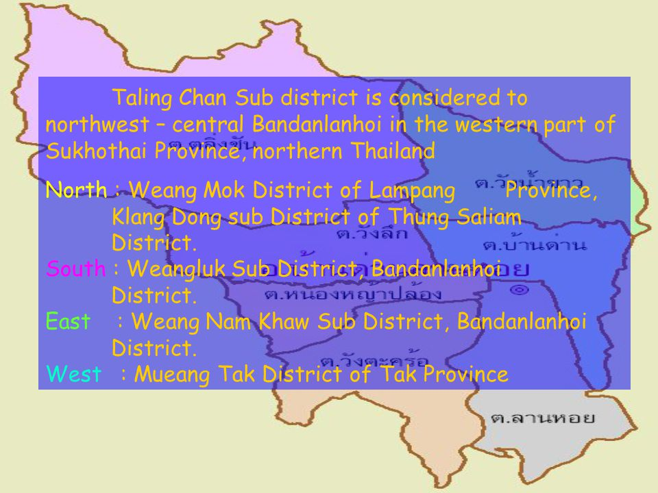 Taling Chan Sub district is considered to northwest – central Bandanlanhoi in the western part of Sukhothai Province, northern Thailand
